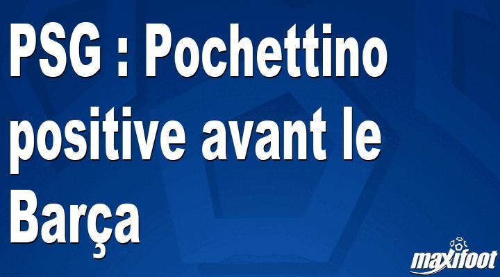 PSG : Pochettino positive avant le Barça