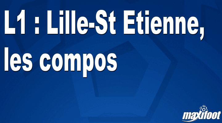 L1 : Lille-St Etienne, les compos