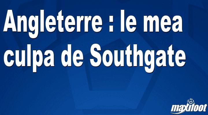 Angleterre : le mea culpa de Southgate